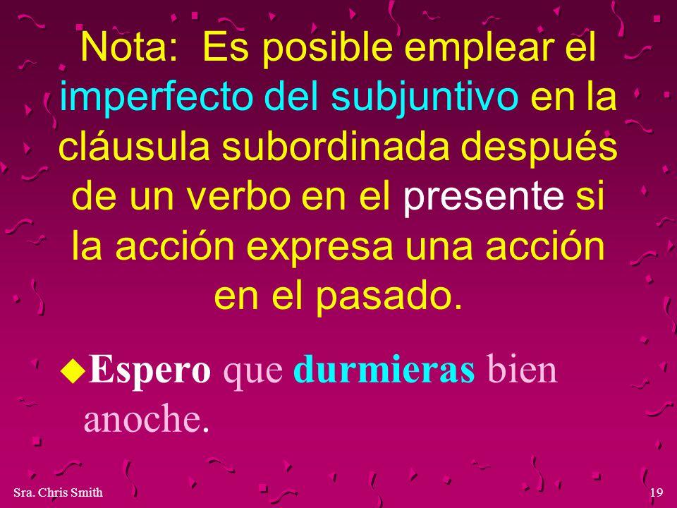Nota: Es posible emplear el imperfecto del subjuntivo en la cláusula subordinada después de un verbo en el presente si la acción expresa una acción en el pasado.
