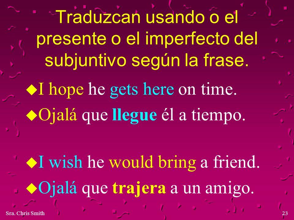 Traduzcan usando o el presente o el imperfecto del subjuntivo según la frase.