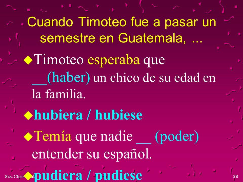 Cuando Timoteo fue a pasar un semestre en Guatemala, ...