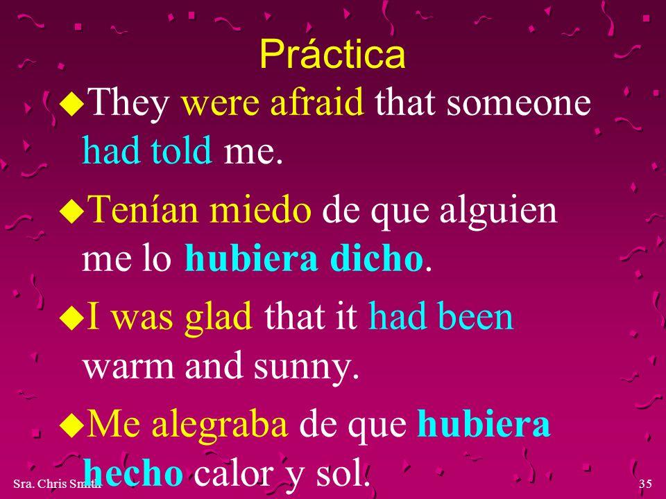 Práctica They were afraid that someone had told me. Tenían miedo de que alguien me lo hubiera dicho.