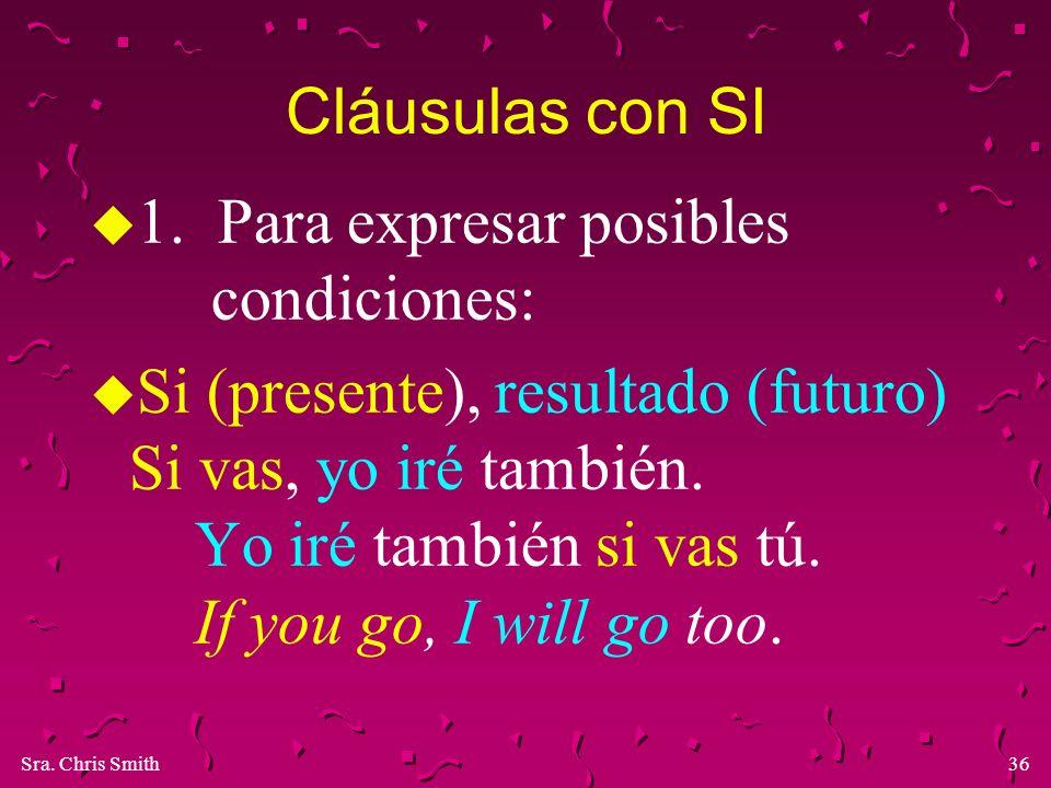 Cláusulas con SI 1. Para expresar posibles condiciones: