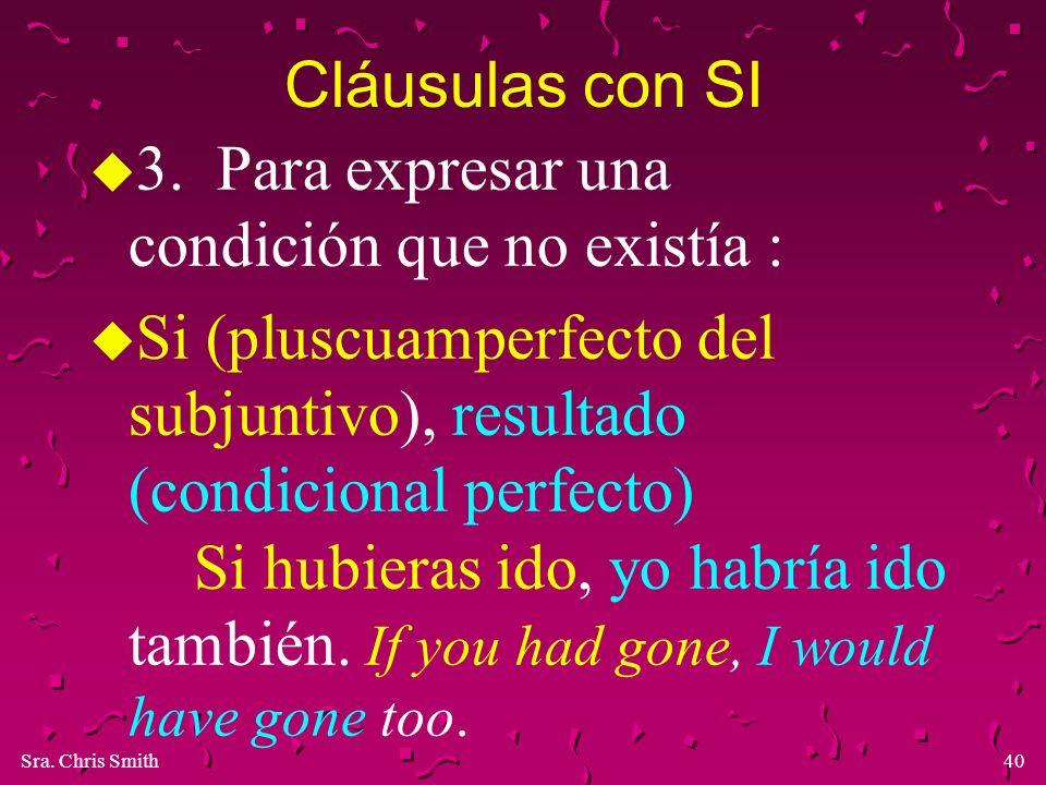 Cláusulas con SI 3. Para expresar una condición que no existía :