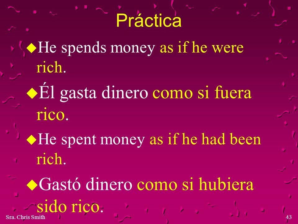 Él gasta dinero como si fuera rico.
