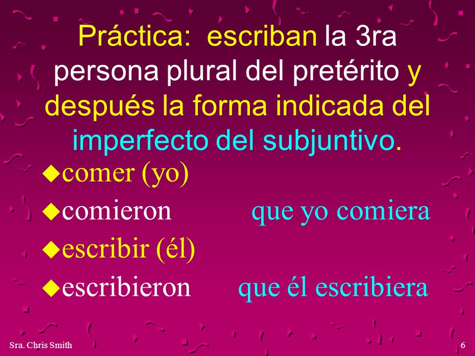 Práctica: escriban la 3ra persona plural del pretérito y después la forma indicada del imperfecto del subjuntivo.