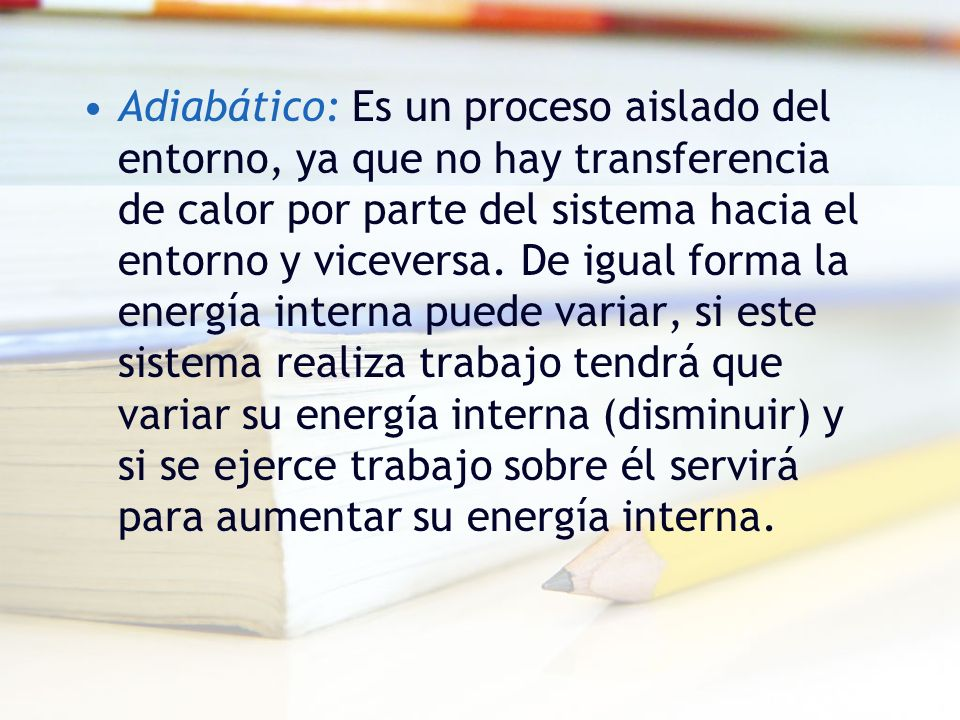 Adiabático: Es un proceso aislado del entorno, ya que no hay transferencia de calor por parte del sistema hacia el entorno y viceversa.