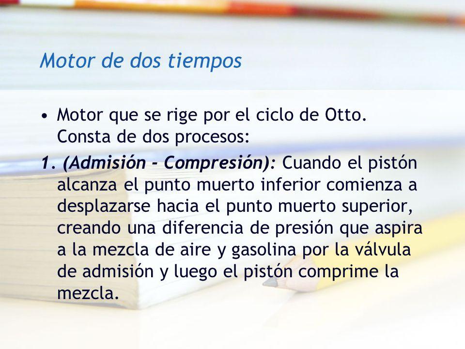 Motor de dos tiemposMotor que se rige por el ciclo de Otto. Consta de dos procesos: