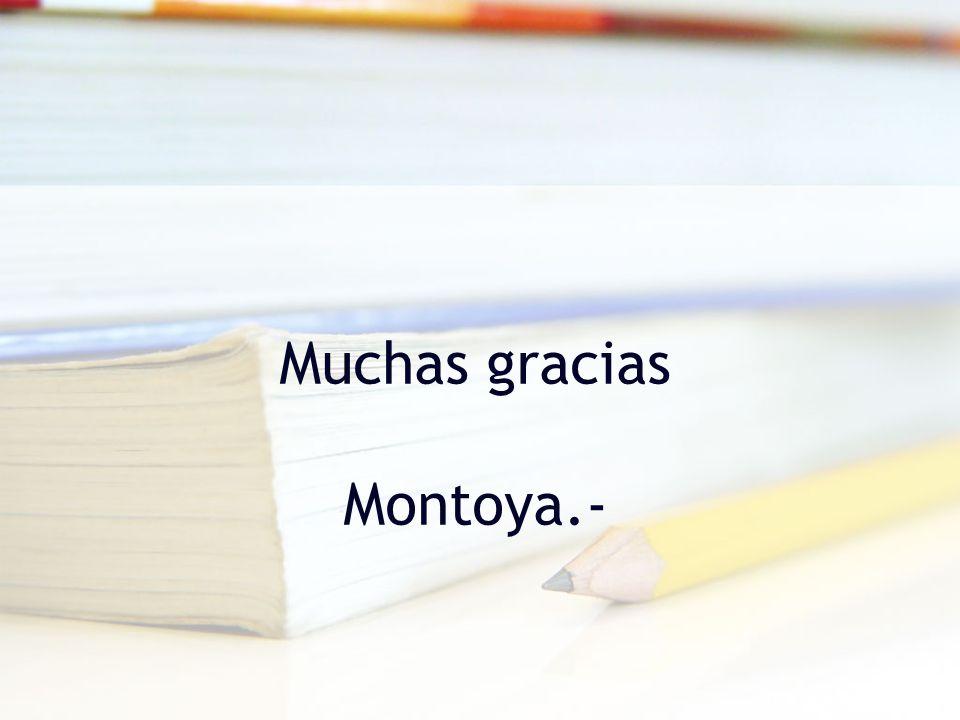 Muchas gracias Montoya.-