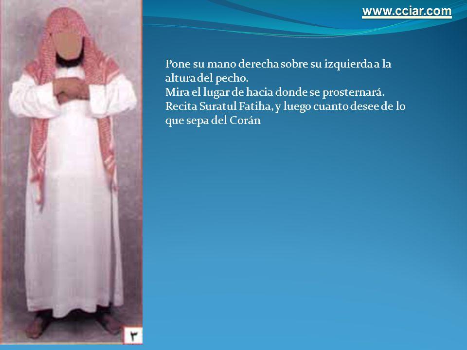 www.cciar.com Pone su mano derecha sobre su izquierda a la altura del pecho. Mira el lugar de hacia donde se prosternará.