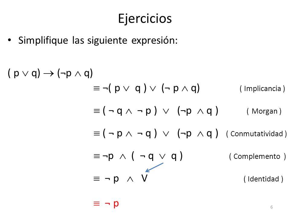 Ejercicios Simplifique las siguiente expresión: ( p  q)  (¬p  q)