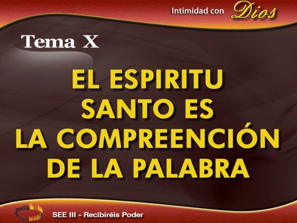 Intimidad con Dios Tema X. EL ESPIRITU SANTO ES LA COMPREENCIÓN DE LA PALABRA.