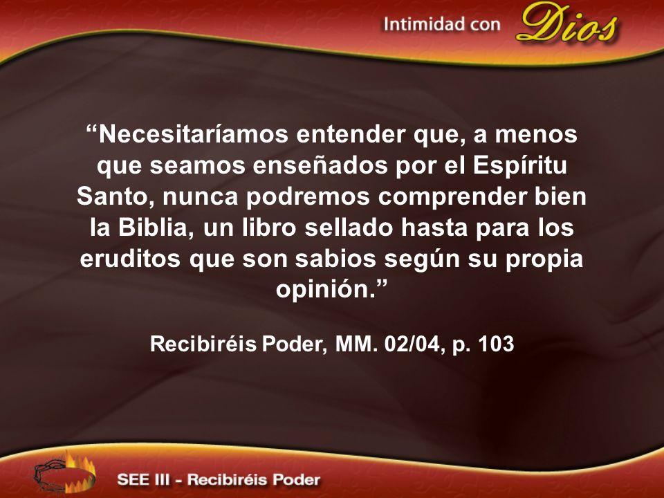 Necesitaríamos entender que, a menos que seamos enseñados por el Espíritu Santo, nunca podremos comprender bien la Biblia, un libro sellado hasta para los eruditos que son sabios según su propia opinión.