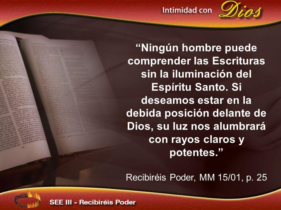 Ningún hombre puede comprender las Escrituras sin la iluminación del Espíritu Santo. Si deseamos estar en la debida posición delante de Dios, su luz nos alumbrará con rayos claros y potentes.