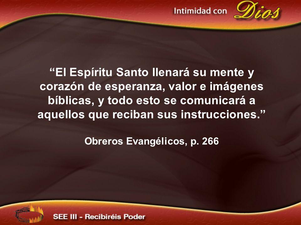 El Espíritu Santo llenará su mente y corazón de esperanza, valor e imágenes bíblicas, y todo esto se comunicará a aquellos que reciban sus instrucciones.