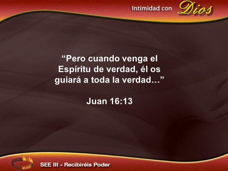Pero cuando venga el Espíritu de verdad, él os guiará a toda la verdad…