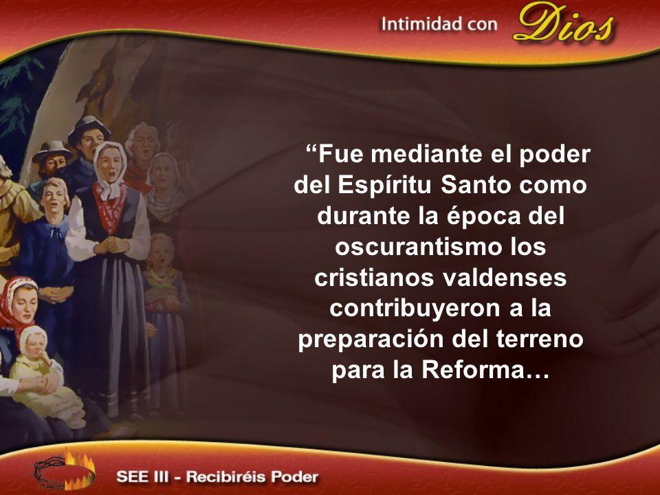 Fue mediante el poder del Espíritu Santo como durante la época del oscurantismo los cristianos valdenses contribuyeron a la preparación del terreno para la Reforma…
