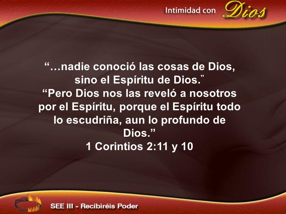 …nadie conoció las cosas de Dios, sino el Espíritu de Dios.