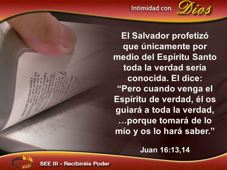 El Salvador profetizó que únicamente por medio del Espíritu Santo toda la verdad sería conocida. El dice: