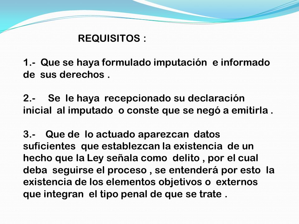 REQUISITOS : 1.- Que se haya formulado imputación e informado de sus derechos .