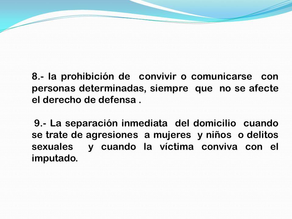 8.- la prohibición de convivir o comunicarse con personas determinadas, siempre que no se afecte el derecho de defensa .