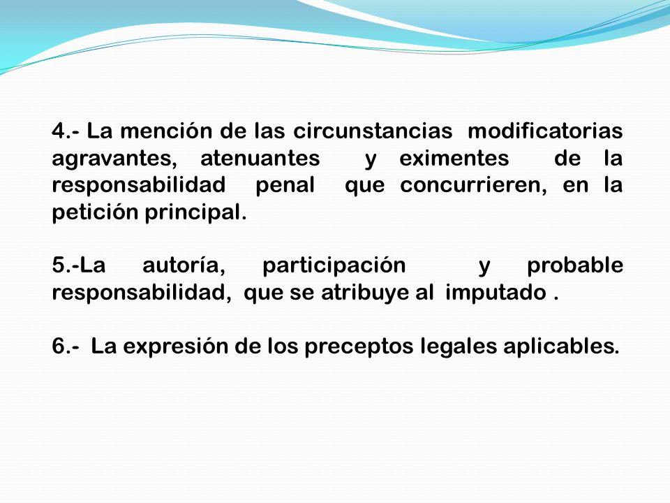4.- La mención de las circunstancias modificatorias agravantes, atenuantes y eximentes de la responsabilidad penal que concurrieren, en la petición principal.