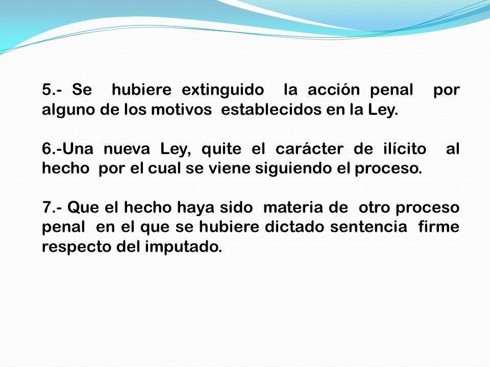 5.- Se hubiere extinguido la acción penal por alguno de los motivos establecidos en la Ley.