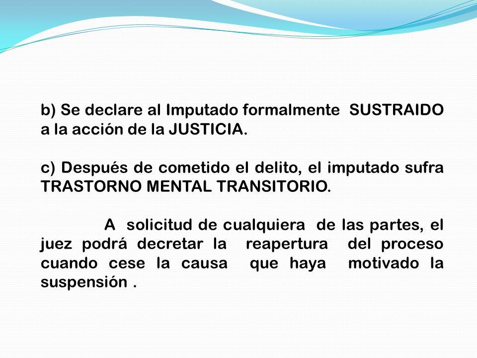 b) Se declare al Imputado formalmente SUSTRAIDO a la acción de la JUSTICIA.