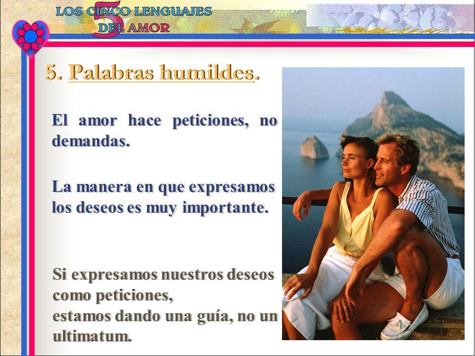 5. Palabras humildes. El amor hace peticiones, no demandas.