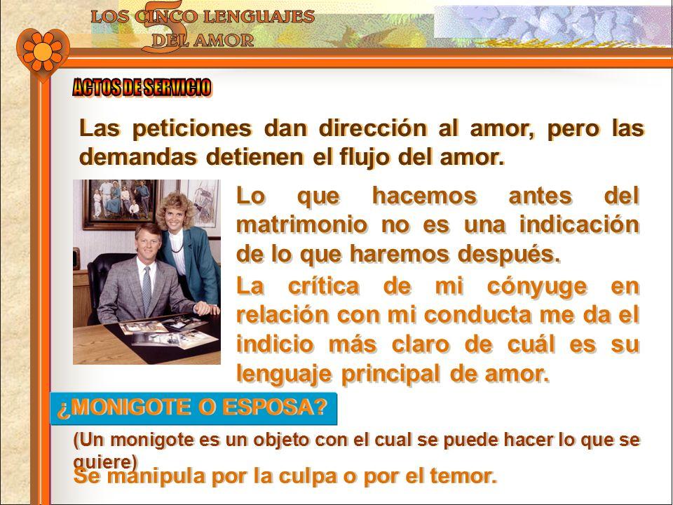 ACTOS DE SERVICIO Las peticiones dan dirección al amor, pero las demandas detienen el flujo del amor.