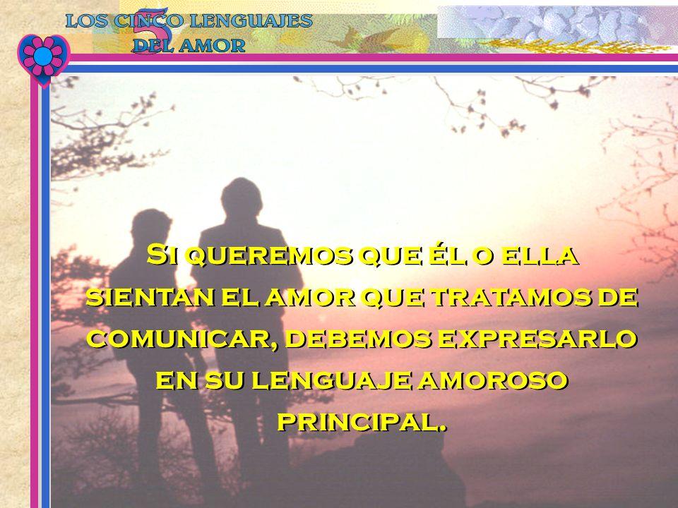 Si queremos que él o ella sientan el amor que tratamos de comunicar, debemos expresarlo en su lenguaje amoroso principal.