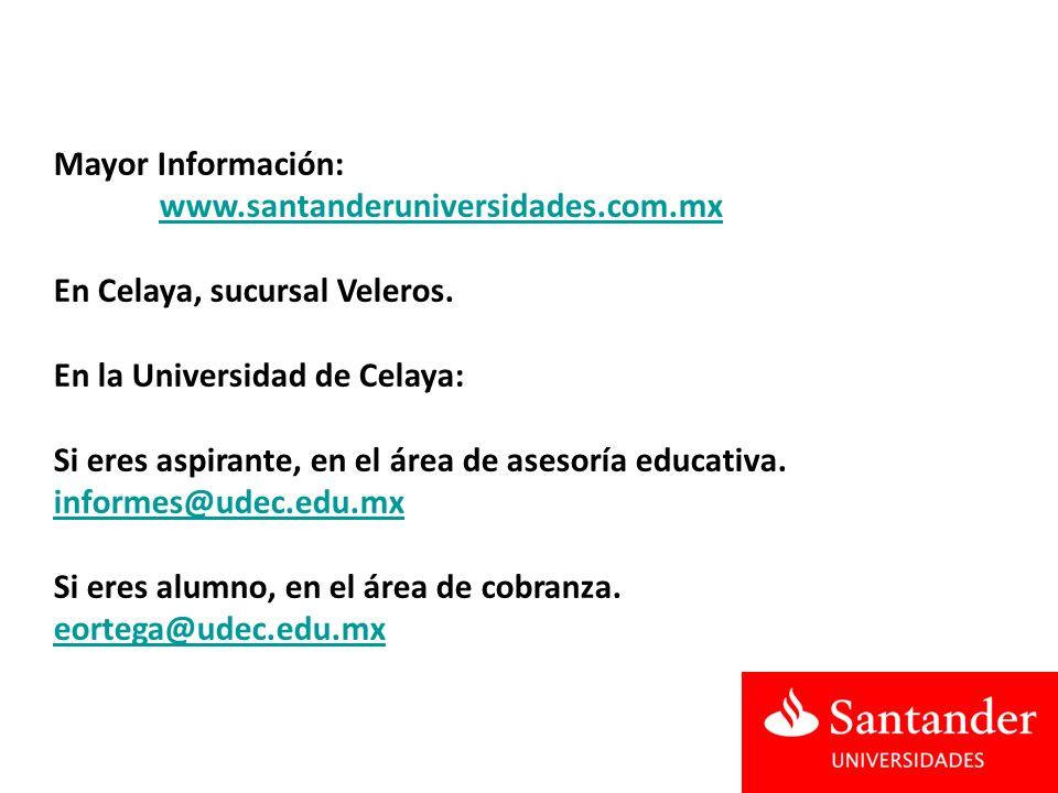 Mayor Información: www.santanderuniversidades.com.mx. En Celaya, sucursal Veleros. En la Universidad de Celaya: