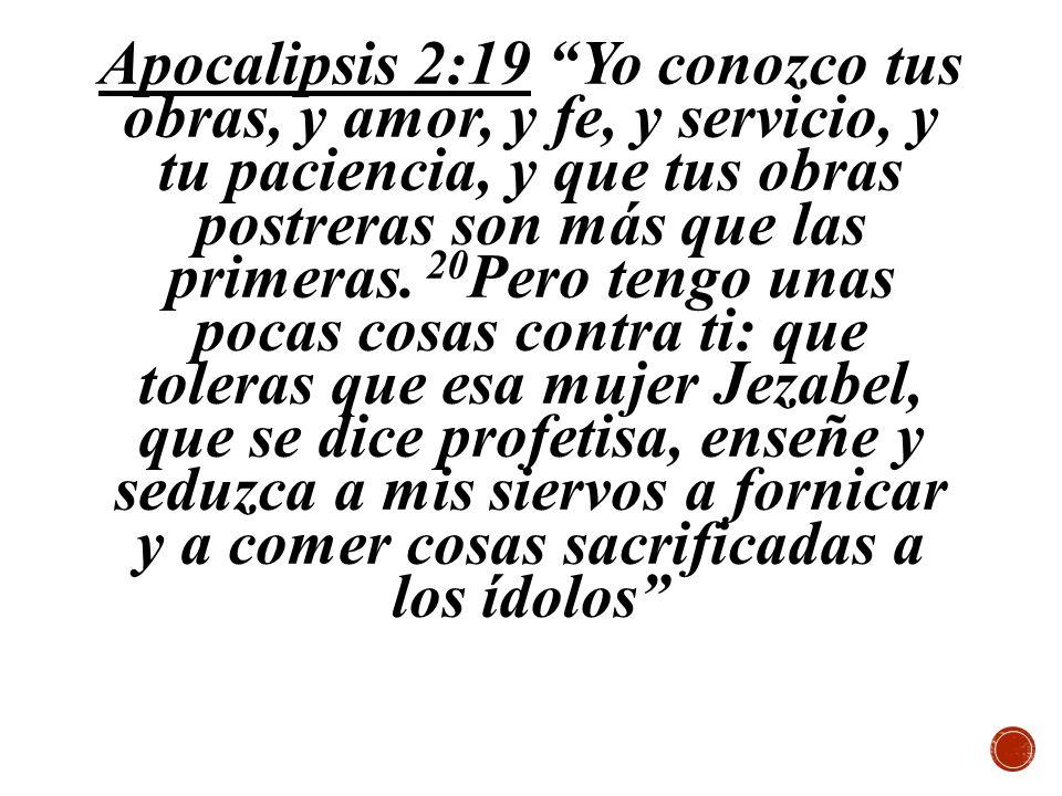 Apocalipsis 2:19 Yo conozco tus obras, y amor, y fe, y servicio, y tu paciencia, y que tus obras postreras son más que las primeras.