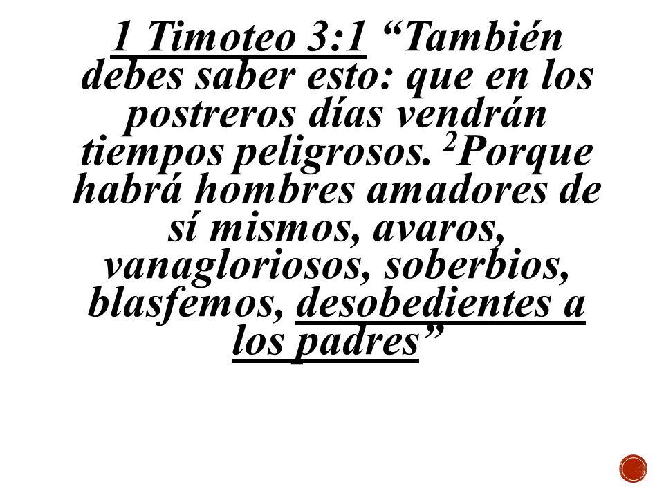 1 Timoteo 3:1 También debes saber esto: que en los postreros días vendrán tiempos peligrosos.