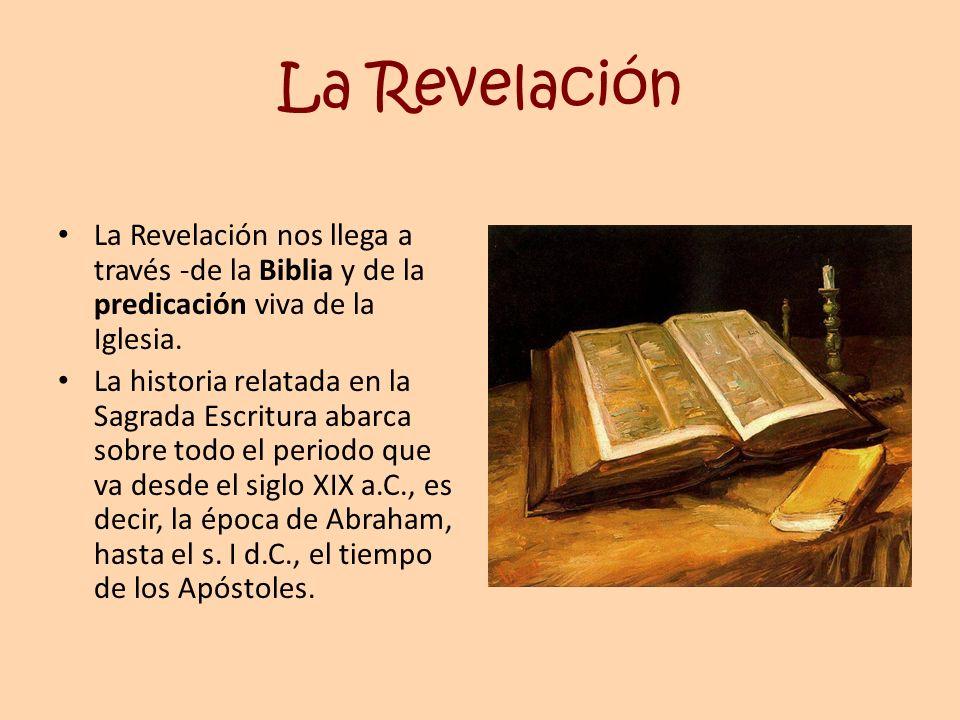 La Revelación La Revelación nos llega a través -de la Biblia y de la predicación viva de la Iglesia.