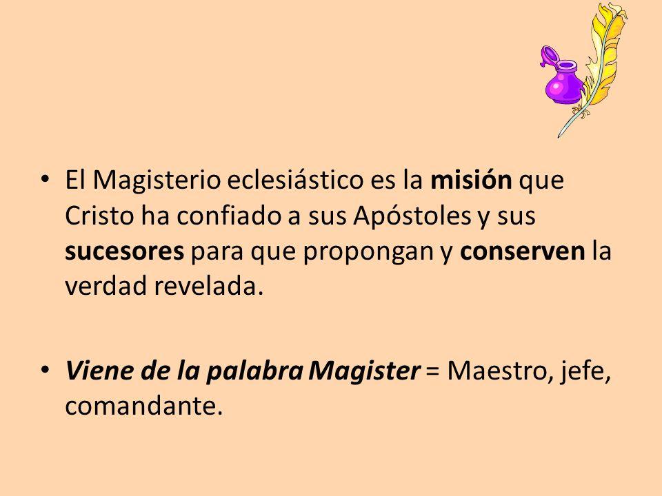 El Magisterio eclesiástico es la misión que Cristo ha confiado a sus Apóstoles y sus sucesores para que propongan y conserven la verdad revelada.