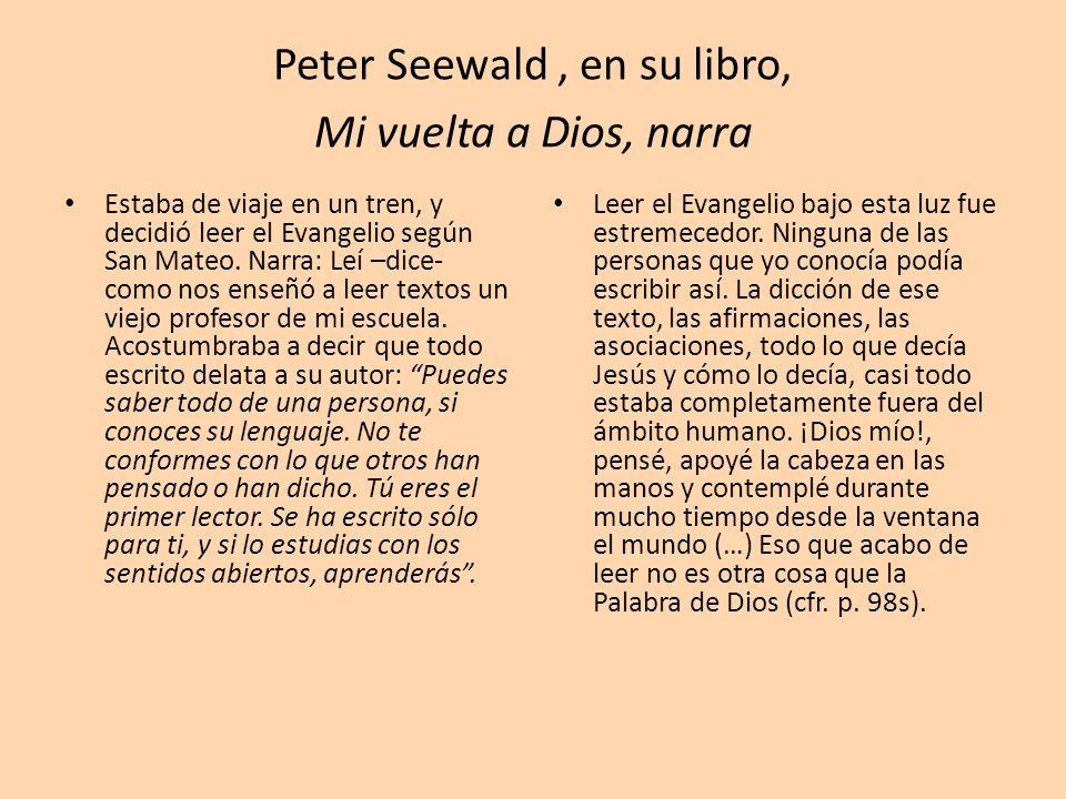 Peter Seewald , en su libro, Mi vuelta a Dios, narra