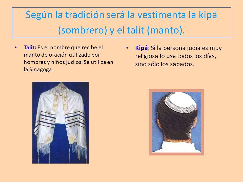 Según la tradición será la vestimenta la kipá (sombrero) y el talit (manto).
