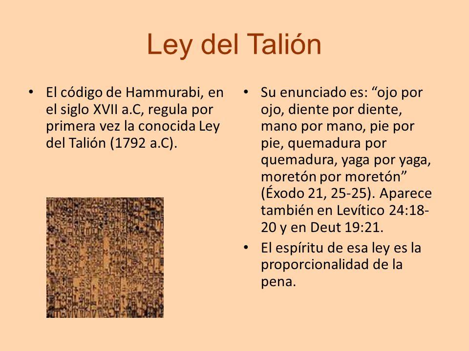 Ley del Talión El código de Hammurabi, en el siglo XVII a.C, regula por primera vez la conocida Ley del Talión (1792 a.C).