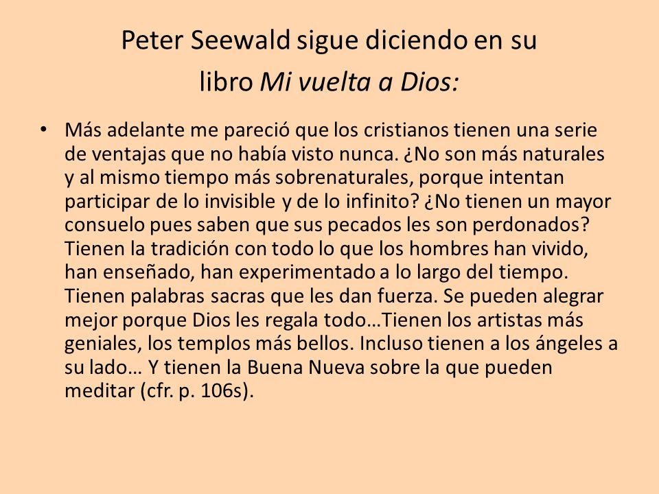 Peter Seewald sigue diciendo en su libro Mi vuelta a Dios: