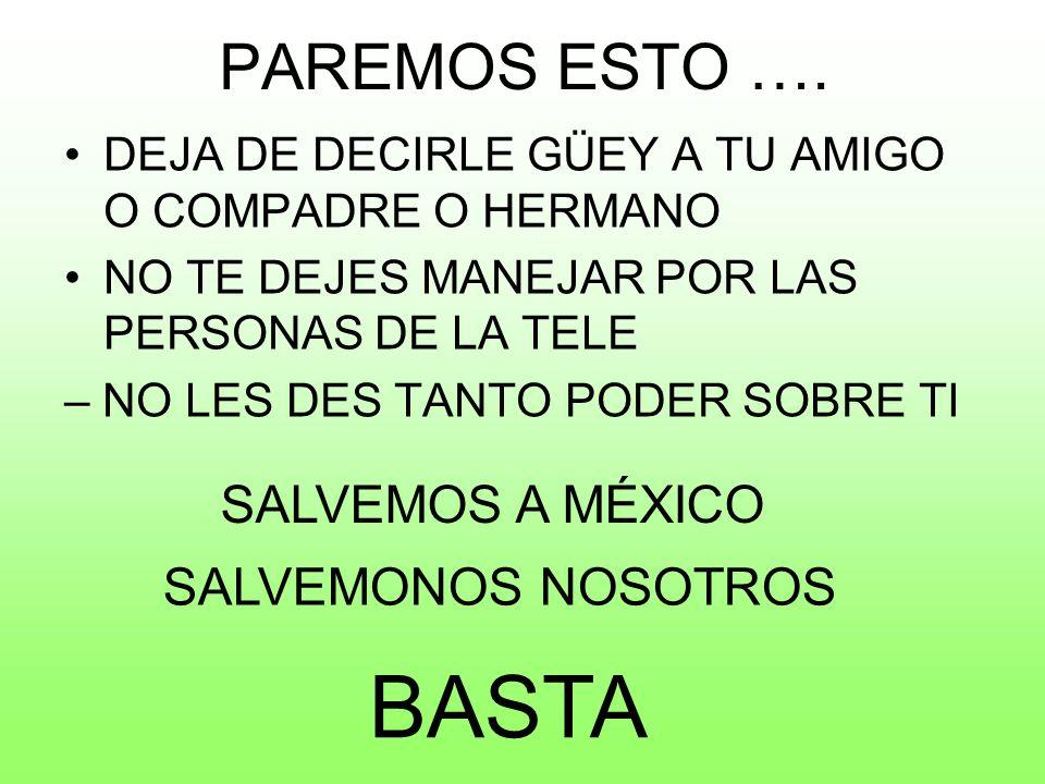 BASTA PAREMOS ESTO …. SALVEMOS A MÉXICO SALVEMONOS NOSOTROS
