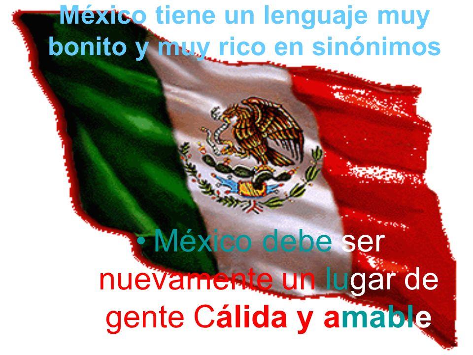 México tiene un lenguaje muy bonito y muy rico en sinónimos