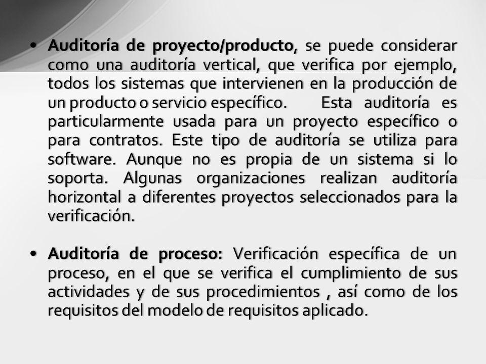 Auditoría de proyecto/producto, se puede considerar como una auditoría vertical, que verifica por ejemplo, todos los sistemas que intervienen en la producción de un producto o servicio específico. Esta auditoría es particularmente usada para un proyecto específico o para contratos. Este tipo de auditoría se utiliza para software. Aunque no es propia de un sistema si lo soporta. Algunas organizaciones realizan auditoría horizontal a diferentes proyectos seleccionados para la verificación.