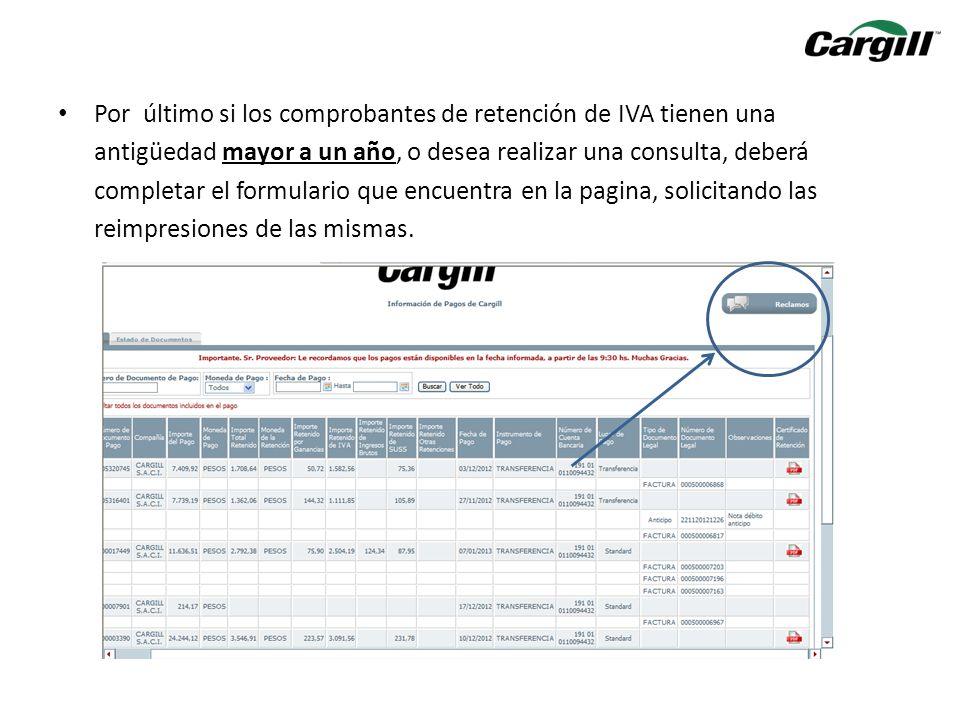 Por último si los comprobantes de retención de IVA tienen una antigüedad mayor a un año, o desea realizar una consulta, deberá completar el formulario que encuentra en la pagina, solicitando las reimpresiones de las mismas.