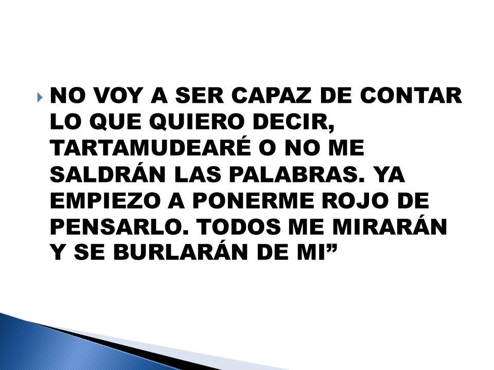 NO VOY A SER CAPAZ DE CONTAR LO QUE QUIERO DECIR, TARTAMUDEARÉ O NO ME SALDRÁN LAS PALABRAS.