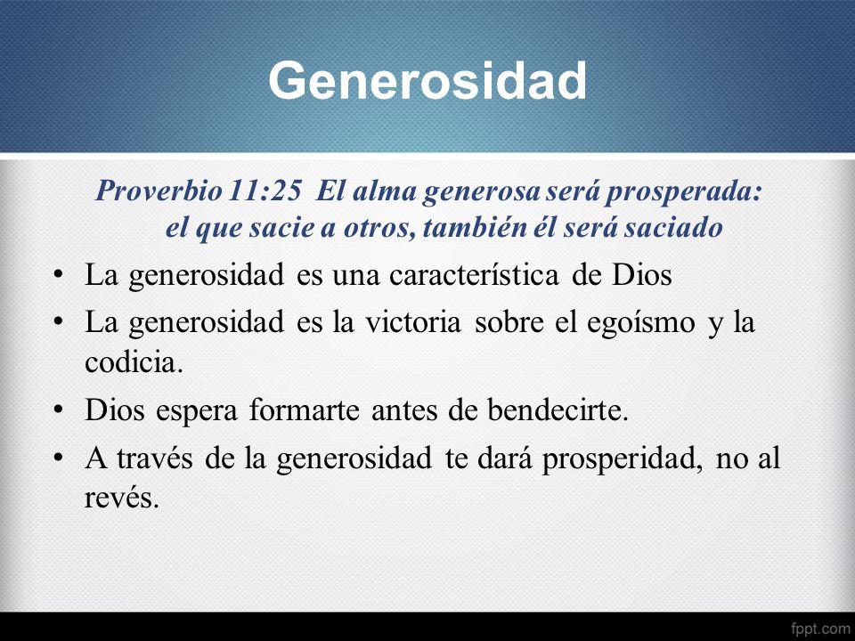Generosidad La generosidad es una característica de Dios