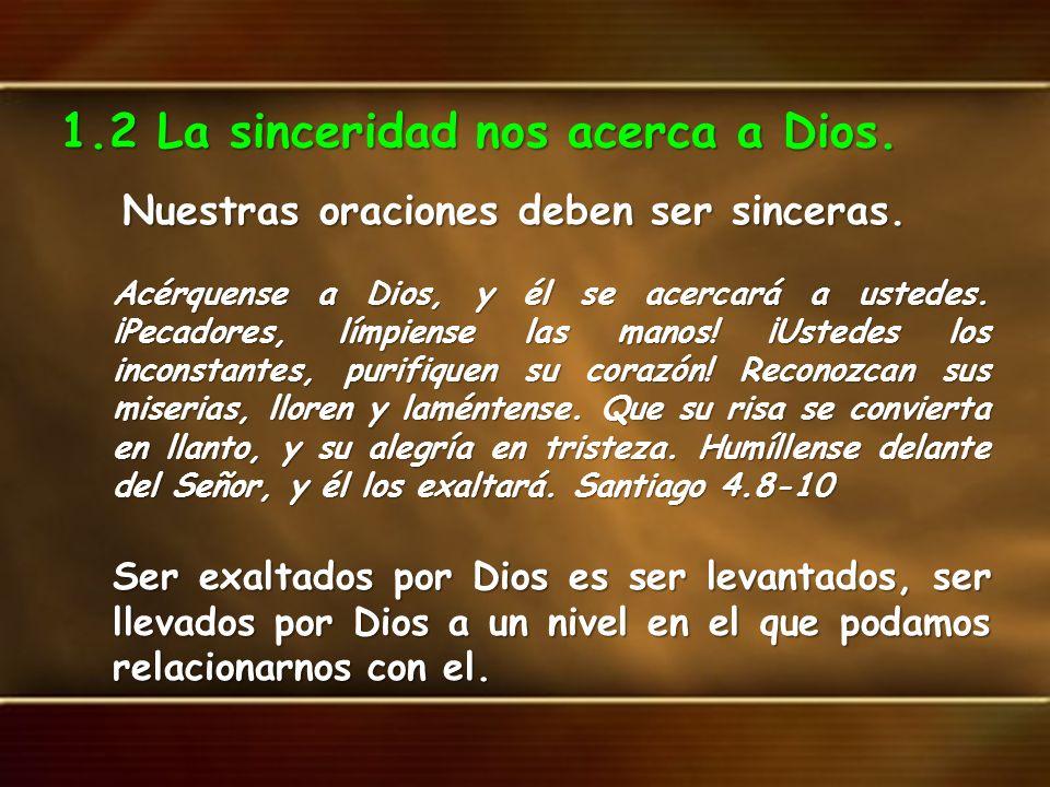 1.2 La sinceridad nos acerca a Dios.