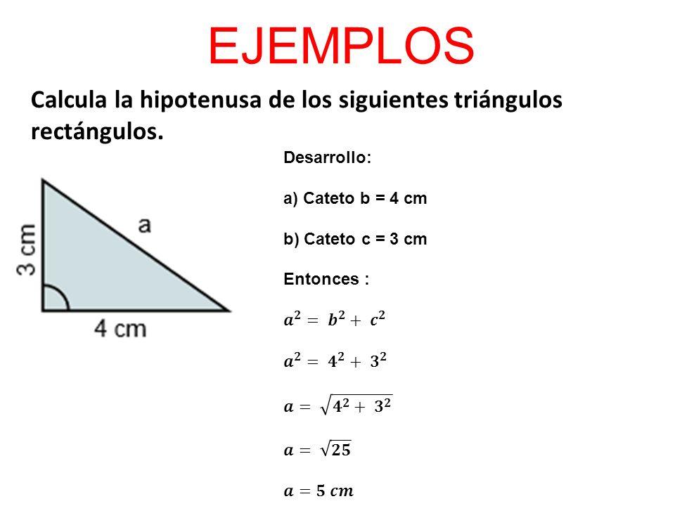 EJEMPLOS Calcula la hipotenusa de los siguientes triángulos rectángulos. Desarrollo: a) Cateto b = 4 cm.