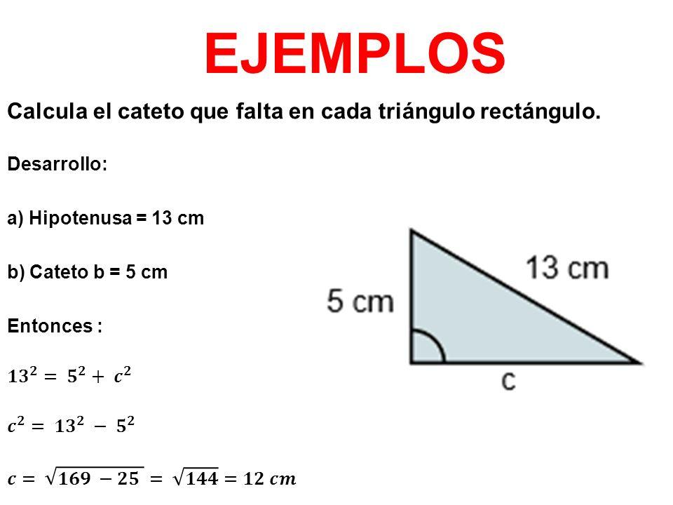 EJEMPLOS Calcula el cateto que falta en cada triángulo rectángulo.