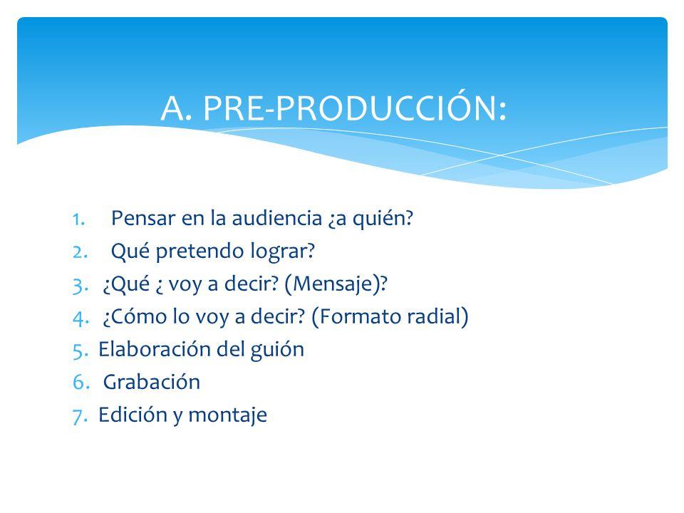 A. PRE-PRODUCCIÓN: Pensar en la audiencia ¿a quién
