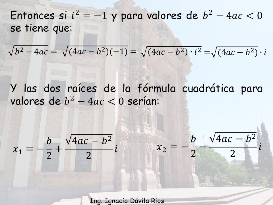 Entonces si 𝑖 2 =−1 y para valores de 𝑏 2 −4𝑎𝑐<0 se tiene que: