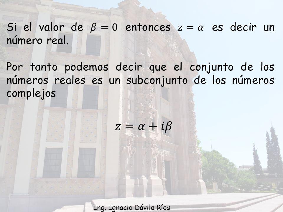 𝑧=𝛼+𝑖𝛽 Si el valor de 𝛽=0 entonces 𝑧=𝛼 es decir un número real.